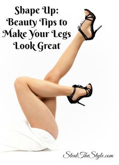 Shape Up: Beauty Tips to Make Your Legs Look Great