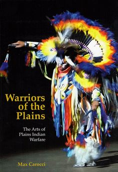 Warriors of the Plains – The Arts of Plains Indian Warfare by Max Carocci. This book highlights the art of North American Plains Indian warriors including weapons, clothing and ceremonial objects along with their ritual use and symbolic meanings. The book is illustrated with color images and objects from the British Museum.