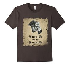 Harambe Gorilla T Shirt, inspired from Hamlet. Justice for Harambe.