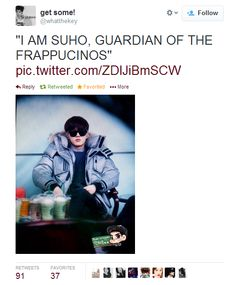 """I am SUHO,GUARDIAN OF THE FRAPPUCINOS."" XD"