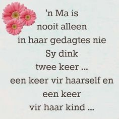 Afrikaanse Inspirerende Gedagtes & Wyshede: 'n Ma is nooit alleen in haar gedagtes nie. My Children Quotes, Quotes For Kids, Daughter Quotes, Mother Quotes, Positive Words, Positive Thoughts, Afrikaanse Quotes, Soul Quotes, Bible Verses Quotes