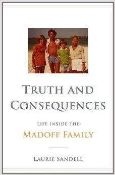 Truth and Consequences: Life Inside the Madoff Family: Laurie Sandell: Amazon.com: Books