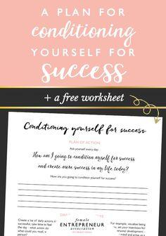 A Plan for Conditioning Yourself For Success + Free Worksheet | Female Entrepreneur Association #entrepreneur #followback #startup