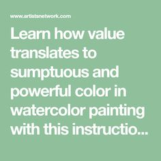 Learn how value translates to sumptuous and powerful color in watercolor painting with this instructional tutorial by Michael Reardon.