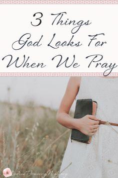 3 Things God Looks For When We Pray - Ladies Drawing Nigh Prayer Scriptures, Bible Prayers, God Prayer, Prayer Quotes, Daily Prayer, Faith Quotes, Bible Quotes, Bible Verses, Pray Always