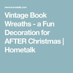Vintage Book Wreaths - a Fun Decoration for AFTER Christmas | Hometalk