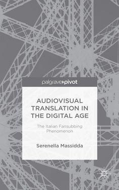 Audiovisual translation in the digital age : the Italian fansubbing phenomenon / Serenella Massidda