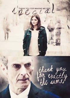 Clara Oswald - ''Thank you for making me feel special.'' The 12th Doctor - ''Thank-you for exactly the same thing.'' - Doctor Who.S08E12 - ''Death in Heaven'' (Doctor Who - BBC Series) source:http://doctorwho.tumblr.com/post/102294187548/starsofpond-thank-you