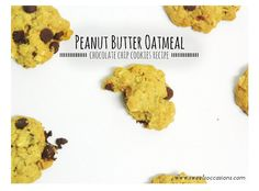 {Sweets Occasions} Peanut Butter Oatmeal Chocolate Chip Cookie Recipe