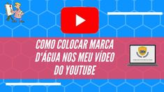 Como colocar Marca d'água nos meu vídeo do youtube Youtubers, Marketing, Tech Companies, Company Logo, Logos, Make Money On Internet, Life, Logo