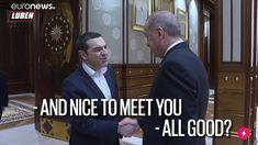 Τσίπρας σε Ερντογάν: Nice to meet you | Luben TV Nice To Meet, Meet You, Fictional Characters, Fantasy Characters