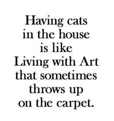 Living with Cats [Note to self: also sent to A. Angst Quotes, Cat Quotes, The Words, Quotes To Live By, Love Quotes, Being Sick Quotes, Motivational Quotes, Inspirational Quotes, Note To Self