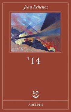 '14 di Jean Echenoz: la guerra, un terribile fantasma mirabilmente contenuto @adelphiedizioni