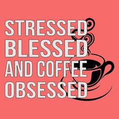 Stressed Blessed Coffee Obsessed http://www.redbubble.com/people/malanglang/works/23220372-stressed-blessed-coffee-obsessed?asc=t via @redbubble