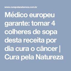 Médico europeu garante: tomar 4 colheres de sopa desta receita por dia cura o câncer | Cura pela Natureza