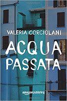 Caffè Letterari: Acqua passata di Valeria Corciolani