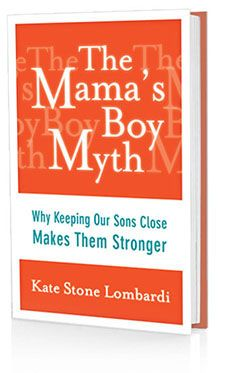 boys who are close to their mothers are happier, more secure, and enjoy stronger connections with their friends and ultimately, their spouses.