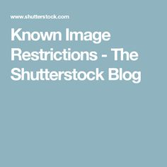 Known Image Restrictions - The Shutterstock Blog