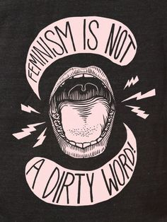 feminism is not a dirty word
