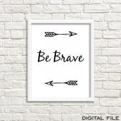 Be brave is one of the best quotes for your boy and this is a great printable gift for boys. The arrows and this quote make it the perfect boys