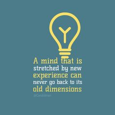 """""""A mind that is stretched by new experience can never go back to its old dimensions"""" #Quotes @Candidman"""