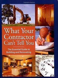 What Your Contractor Can't Tell You: The Essential Guide to Building and Renovating by Amy Johnston