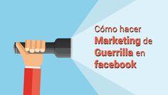 Aprende lo que es el Marketing de Guerrilla y cómo puedes aplicarlo a tu estrategia en facebook o cualquier otra red social.