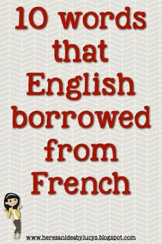 "10 words that English borrowed from French.good idea to break into the semester.maybe ask you're kids ""who thinks french is hard? well did you know that we use french words every day?"