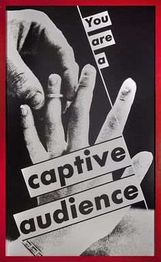 You Are a Captive Audience ⎮ Barbara Kruger Barbara Kruger Art, Eastman House, Political Art, Feminist Art, Consumerism, Conceptual Art, Love Words, Jasper Johns, Installation Art