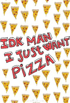 i just want pizza quotes food pizza funny quotes humor
