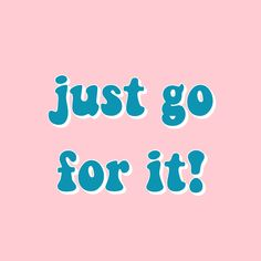 just go for it quote! inspiration positivity happiness P I N T E R E S T : Sex Quotes, Wall Quotes, Cute Quotes, Happy Quotes, Words Quotes, Motivational Quotes, Inspirational Quotes, Sayings, Qoutes