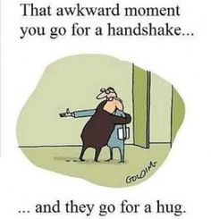 For real!  I am not a hugger because I do not want to diminish the value of a hug.