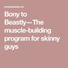 Bony to Beastly—The muscle-building program for skinny guys Muscle Building Program, Weight Gain Diet, Skinny Guys, Fat Burning Drinks, Bodybuilding Workouts, Fitness Nutrition, Build Muscle, Strength Training, Biceps