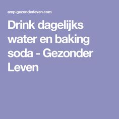 Drink dagelijks water en baking soda - Gezonder Leven