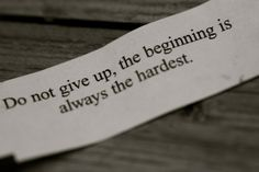 Do not give up, the beginning is always the hardest.