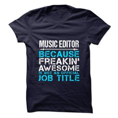 MUSIC EDITOR Because FREAKING Awesome Is Not An Official Job Title T-Shirts, Hoodies. CHECK PRICE ==► https://www.sunfrog.com/No-Category/MUSIC-EDITOR--Freaking-Awesome.html?id=41382