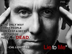 """""""The only way three people can keep a secret is if two of them are dead."""" - Cal Lightman, Lie to Me Lie To Me Quotes, Tv Show Quotes, Movie Quotes, Facial Action Coding System, Dont Lie To Me, Cops And Robbers, Tim Roth, Types Of People, Cartoon Movies"""
