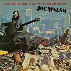 """There Goes The Neighborhood"" (1981, Asylum) by Joe Walsh.  His sixth solo LP."