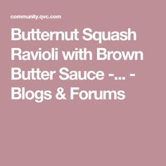 Butternut Squash Ravioli with Brown Butter Sauce -... - Blogs & Forums