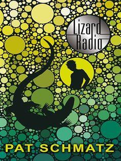 Lizard Radio by Pat Schmatz