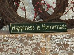 Hey, I found this really awesome Etsy listing at https://www.etsy.com/listing/189222791/happiness-is-homemade-primitive-country