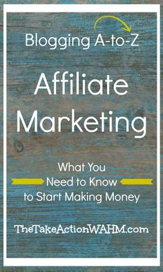 Blogging A to Z - Affiliate Marketing - What you need to know to start making money