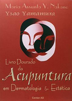 Télécharger Livre Livro Dourado da Acupuntura em Dermatologia e Medicina Estética - 2ª Ed. 2008 (Em Portuguese do Brasil) PDF Ebook Gratuit