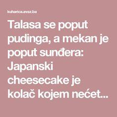 Talasa se poput pudinga, a mekan je poput sunđera: Japanski cheesecake je kolač kojem nećete moći odoljeti Cooking Recipes, Recipes