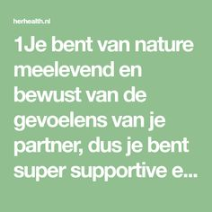 1Je bent van nature meelevend en bewust van de gevoelens van je partner, dus je bent super supportive en een grote steun. Je geeft heel veel om het welzijn van je partner en je wilt het beste voor hem of haar (in dit artikel gaan we voor het gemak even uit van hem). Maar je …
