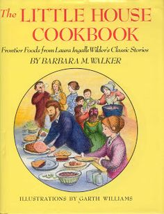 """THE LITTLE HOUSE COOKBOOK"" by Barbara M. Walker (1979.) This volume contains lots of quotes and illustrations (by Garth Williams) from the Laura Ingalls Wilder books. It places the recipes in historic context, explaining how vegetables were grown and stored and how to churn butter, among other fascinating details."