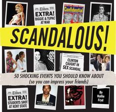 This book includes 50 juicy pop culture, political, and entertainment-related scandals ....the Clinton-Lewinsky affair the Biggie and Tupac murders, the Kent State shooting, the OJ Simpson Murder trial and more!