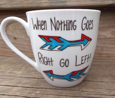 When Nothing Goes Right Go Left Motivational Funny Coffee Mug    kinda nice for a lefty girl like me too!