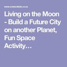 Living On The Moon   Build A Future City On Another Planet, Fun Space  Activity