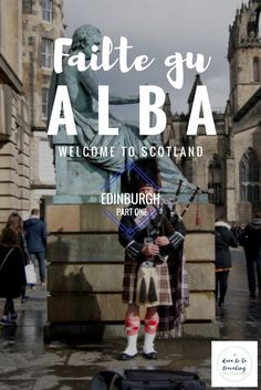 Fàilte gu Alba: Welcome to Scotland, Edinburgh, Part 1. Travel in Europe.